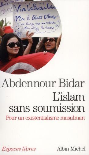 L'ISLAM SANS SOUMISSION - POUR UN EXISTENTIALISME MUSULMAN