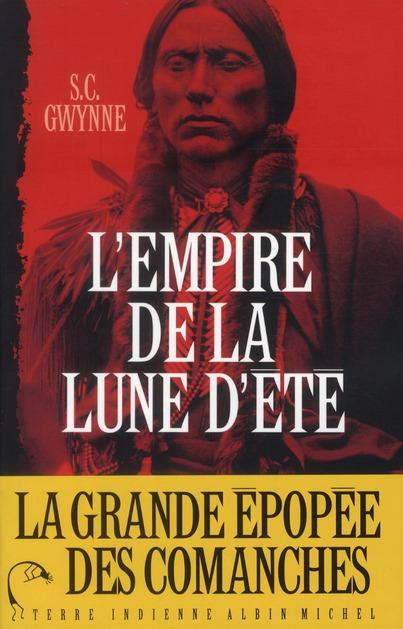 L'EMPIRE DE LA LUNE D'ETE - QUANAH PARKER ET L'EPOPEE DES COMANCHES, LA TRIBU LA PLUS PUISSANTE DE L