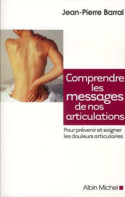 COMPRENDRE LES MESSAGES DE NOS ARTICULATIONS - POUR PREVENIR ET SOIGNER LES DOULEURS ARTICULAIRES