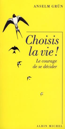 CHOISIS LA VIE ! - LE COURAGE DE SE DECIDER