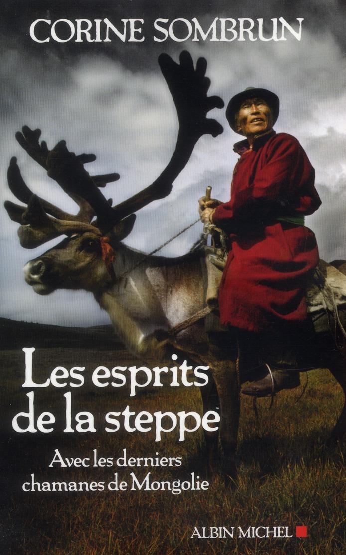 LES ESPRITS DE LA STEPPE- AVEC LES DERNIERS CHAMANES DE MONGOLIE
