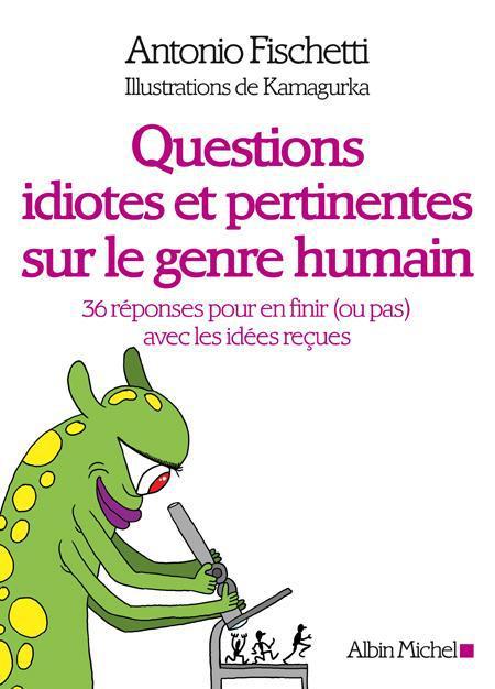 QUESTIONS IDIOTES ET PERTINENENTES SUR LE GENRE HUMAIN