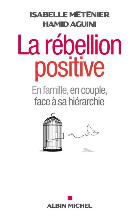 LA REBELLION POSITIVE - EN COUPLE, EN FAMILLE , FACE A SA HIERARCHIE