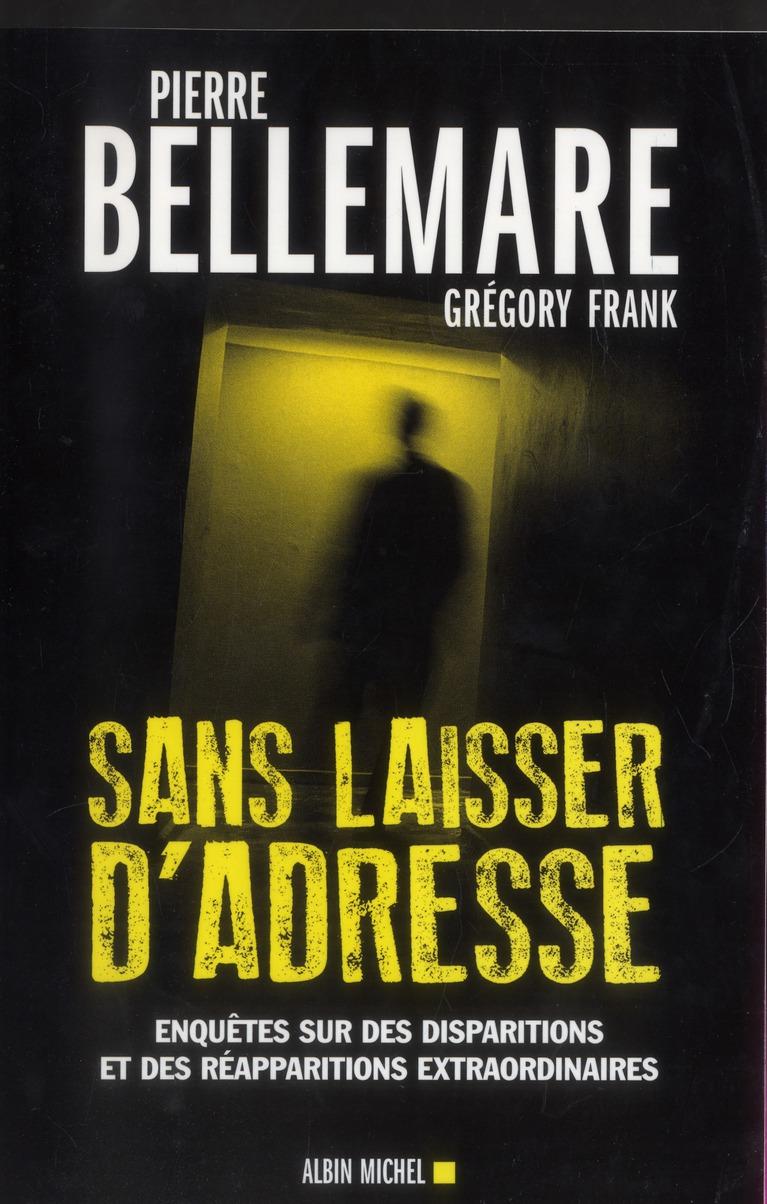 SANS LAISSER D'ADRESSE - ENQUETE SUR DES DISPARITIONS ET DES REAPPARITIONS EXTRAORDINAIRES