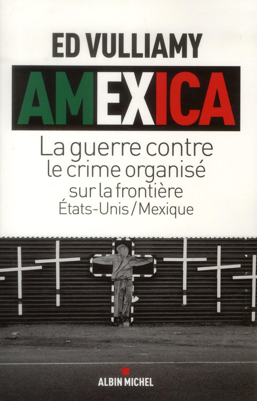 AMEXICA - LA GUERRE CONTRE LE CRIME ORGANISE SUR LA FRONTIERE ETATS-UNIS / MEXIQUE
