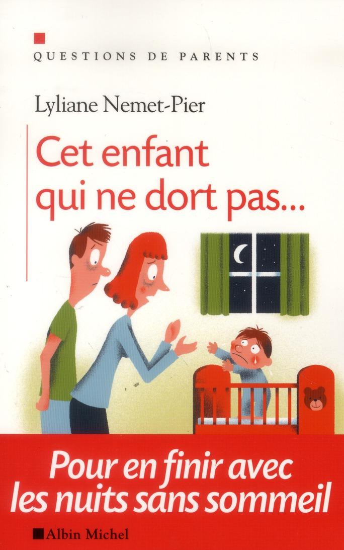 CET ENFANT QUI NE DORT PAS... - POUR EN FINIR AVEC LES NUITS SANS SOMMEIL