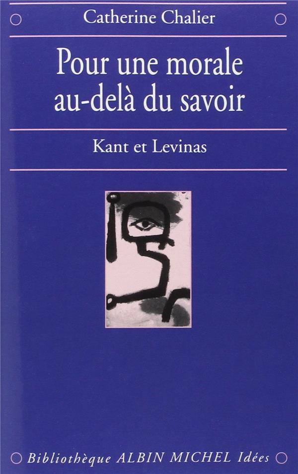 POUR UNE MORALE AU-DELA DU SAVOIR - KANT ET LEVINAS