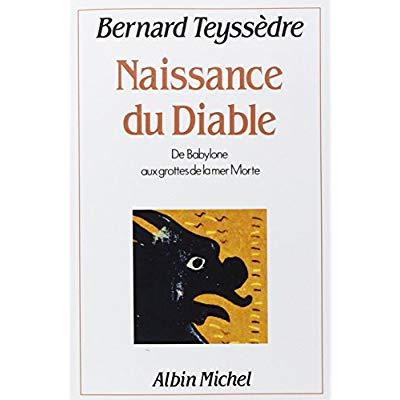 LA NAISSANCE DU DIABLE - DE BABYLONE AUX GROTTES DE LA MER MORTE