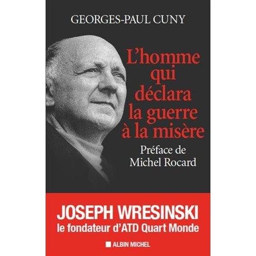 L'HOMME QUI DECLARA LA GUERRE A LA MISERE-JOSEPH WRESINSKI, LE FONDATEUR D'ATD QUART MONDE