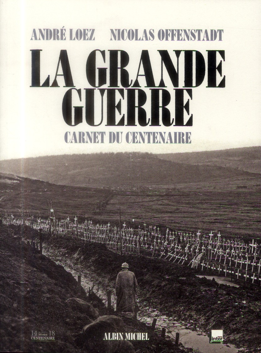 LA GRANDE GUERRE - LE CARNET DU CENTENAIRE