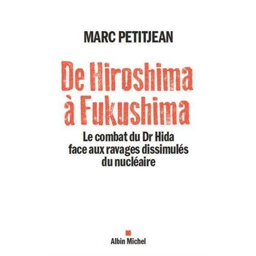 DE HIROSHIMA A FUKUSHIMA - LE COMBAT DU DR HIDA FACE AUX RAVAGES DISSIMULES DU NUCLEAIRE
