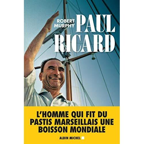 PAUL RICARD - LE FABULEUX DESTIN D'UN ENFANT DE MARSEILLE