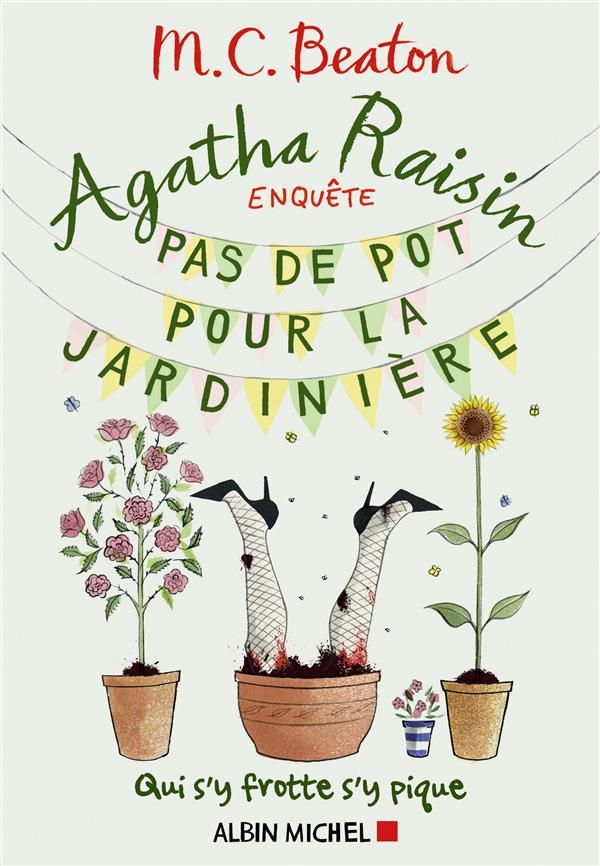 AGATHA RAISIN ENQUETE 3 - PAS DE POT POUR LA JARDINIERE - QUI S'Y FROTTE S'Y PIQUE