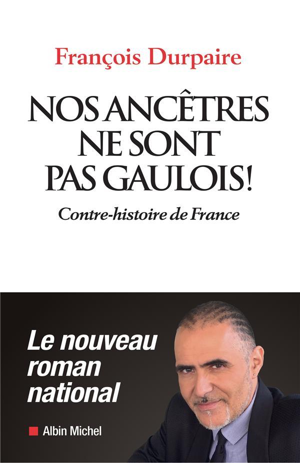 NOS ANCETRES NE SONT PAS GAULOIS ! - CONTRE-HISTOIRE DE FRANCE