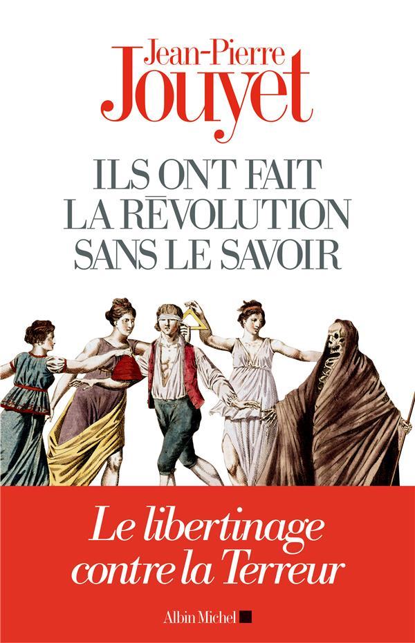ILS ONT FAIT LA REVOLUTION SANS LE SAVOIR - LE LIBERTINAGE CONTRE LA TERREUR