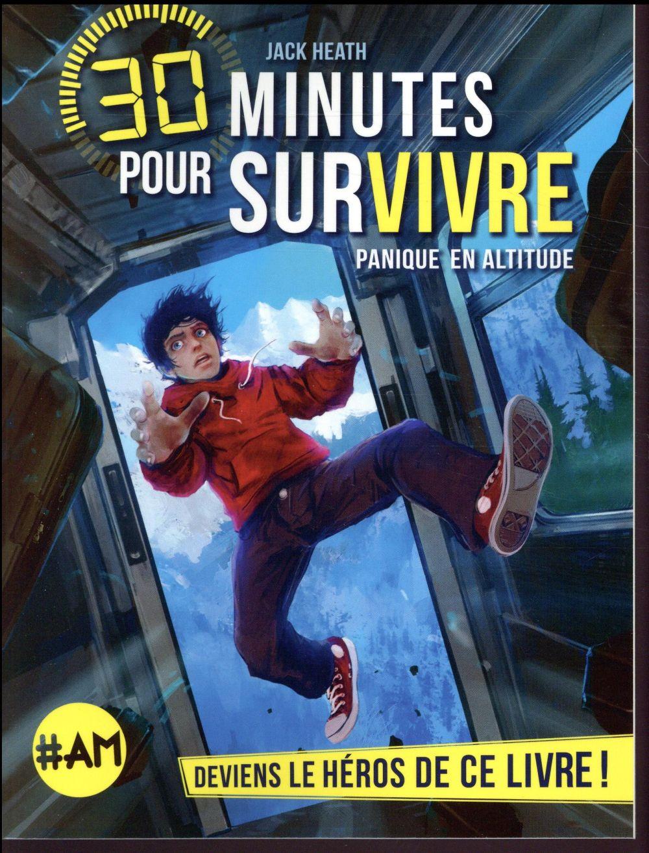 PANIQUE EN ALTITUDE - 30 MINUTES POUR SURVIVRE - TOME 1