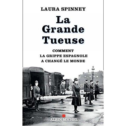 LA GRANDE TUEUSE - COMMENT LA GRIPPE ESPAGNOLE A CHANGE LE MONDE