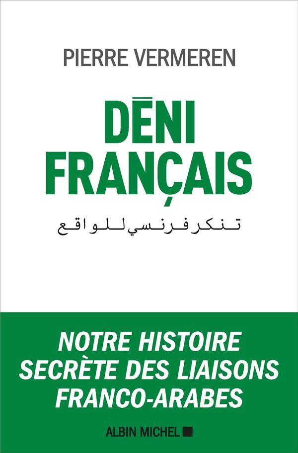 DENI FRANCAIS - NOTRE HISTOIRE SECRETE DES LIAISONS FRANCO-ARABES