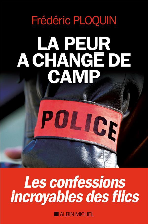 LA PEUR A CHANGE DE CAMP - LES CONFESSIONS INCROYABLES DES FLICS