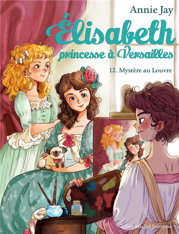 ELISABETH T12 -MYSTERE AU LOUVRE - ELISABETH, PRINCESSE A VERSAILLES - TOME 12