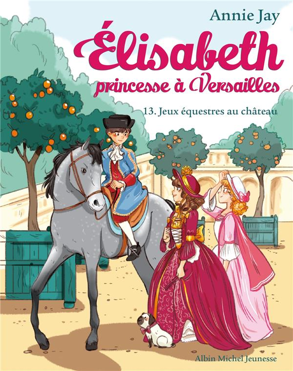 ELISABETH T13 JEUX EQUESTRES AU CHATEAU - ELISABETH, PRINCESSE A VERSAILLES - TOME 13