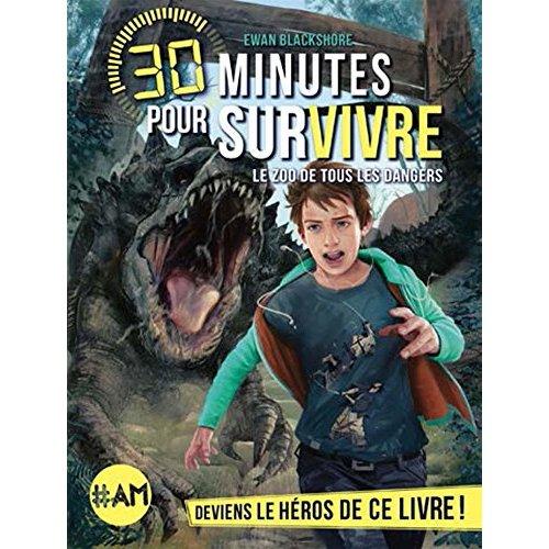 LE ZOO DE TOUS LES DANGERS T5 - 30 MINUTES POUR SURVIVRE - TOME 5