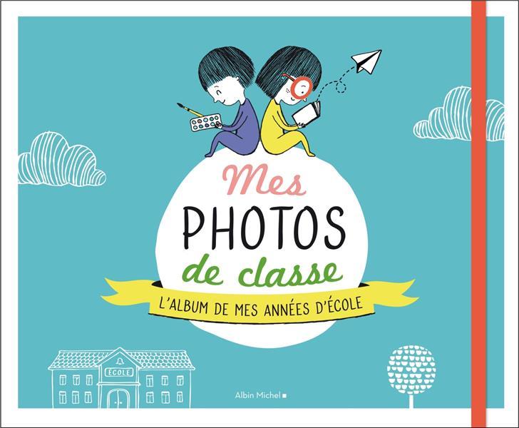 MES PHOTOS DE CLASSE - L'ALBUM DE MES ANNEES D'ECOLE