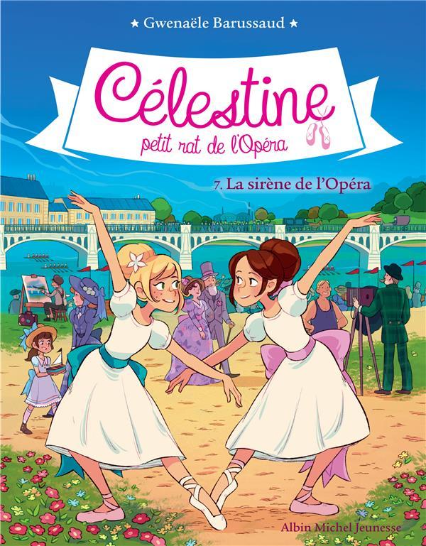 CELESTINE T 7- LA SIRENE DE L'OPERA - CELESTINE, PETIT RAT DE L'OPERA - TOME 7