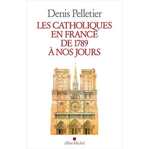 LES CATHOLIQUES EN FRANCE DE 1789 A NOS JOURS