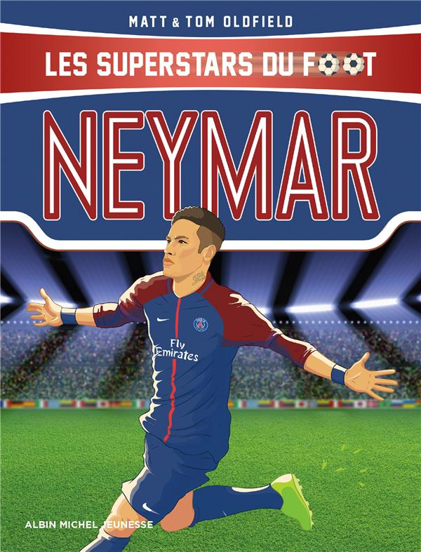 NEYMAR - LES SUPERSTARS DU FOOT