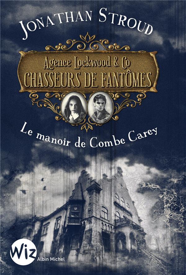 AGENCE LOCKWOOD & CO CHASSEURS DE FANTOMES - TOME 1 - LE MANOIR DE COMBE CAREY