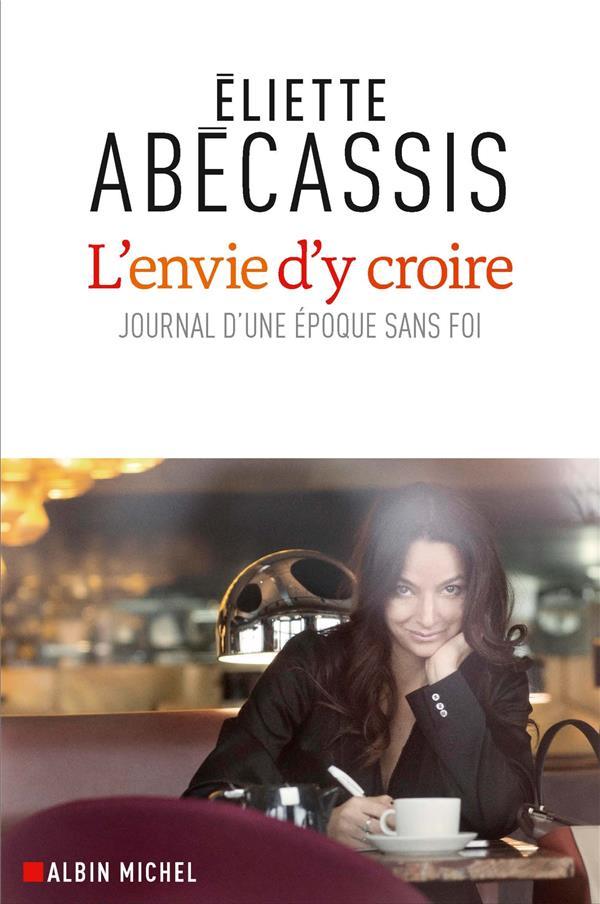 L'ENVIE D'Y CROIRE - JOURNAL D'UNE EPOQUE SANS FOI