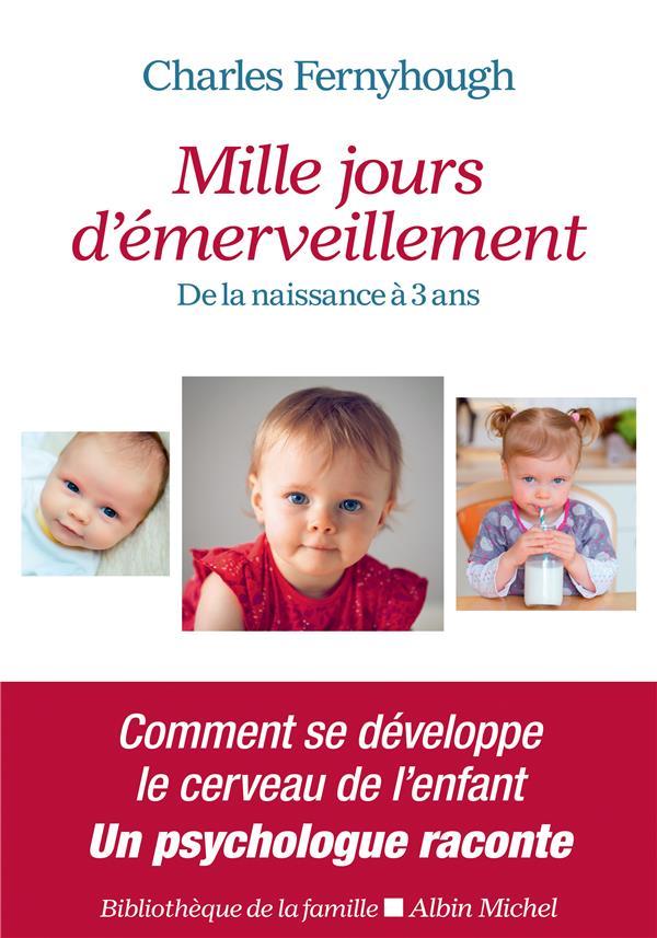 MILLE JOURS D'EMERVEILLEMENT - DE LA NAISSANCE A 3 ANS