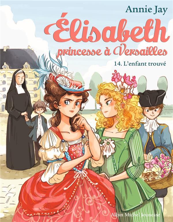 ELISABETH T 14 - L'ENFANT TROUVE - ELISABETH, PRINCESSE A VERSAILLES - TOME 14