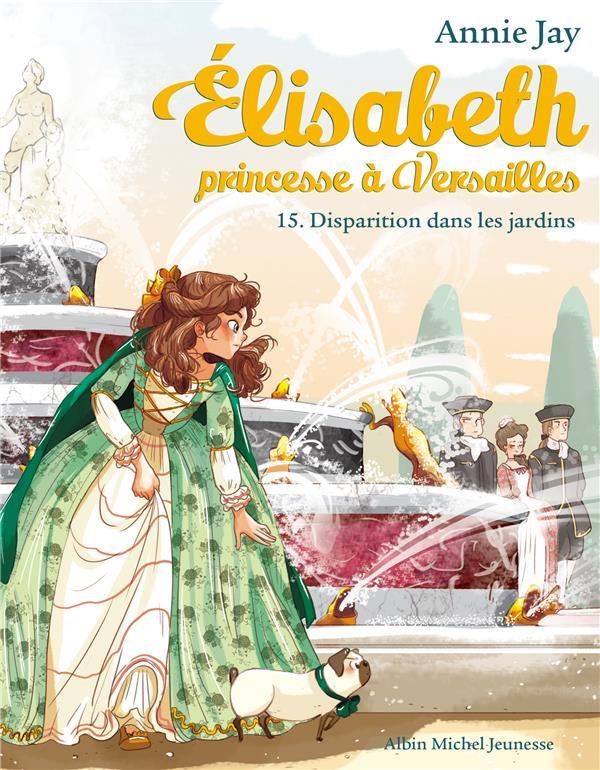 ELISABETH T 15 - DISPARITION DANS LES JARDINS - ELISABETH, PRINCESSE A VERSAILLES - TOME 15