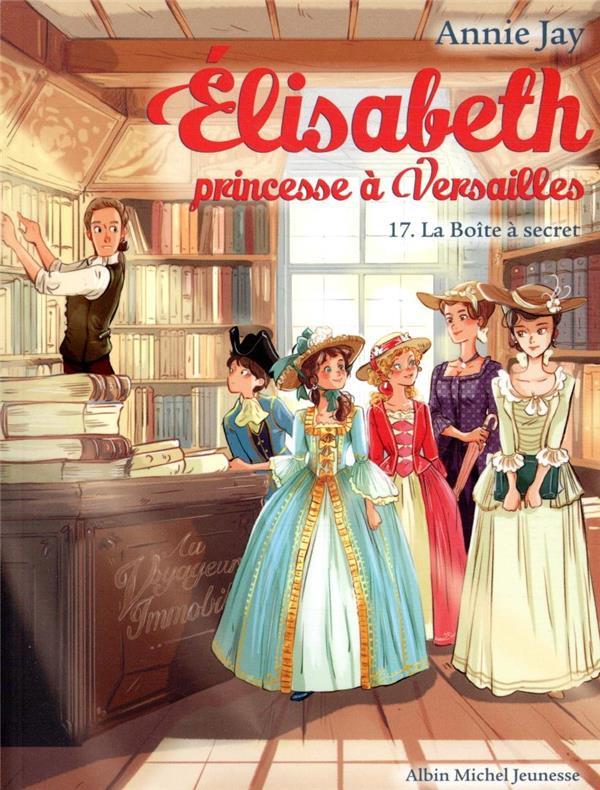 ELISABETH T 17  LA BOITE A SECRET - ELISABETH, PRINCESSE A VERSAILLES - TOME 17