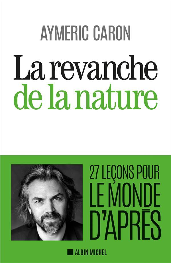 LA REVANCHE DE LA NATURE - 27 LECONS POUR LE MONDE D'APRES