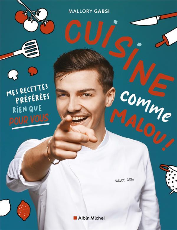 CUISINE COMME MALOU ! - MES RECETTES PREFEREES RIEN QUE POUR VOUS