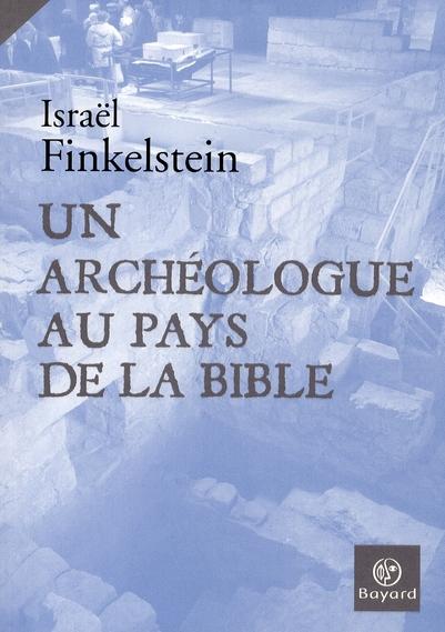 UN ARCHEOLOGUE AU PAYS DE LA BIBLE