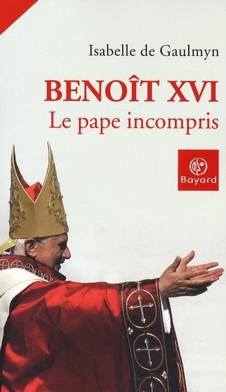 BENOIT XVI  LE PAPE INCOMPRIS