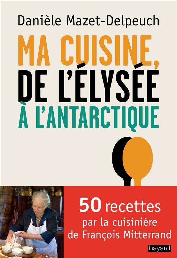 MA CUISINE DE L'ELYSEE A L'ANTARCTIQUE