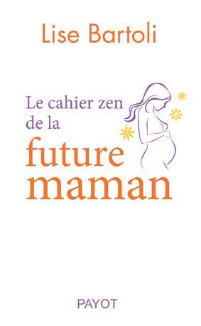 CAHIER ZEN DE LA FUTURE MAMAN (LE)