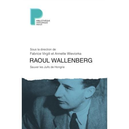 RAOUL WALLENBERG SAUVER LES JUIFS DE HONGRIE