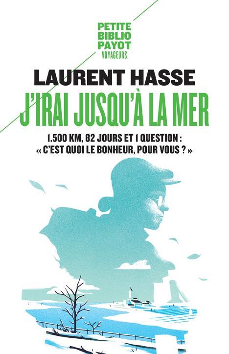 J'IRAI JUSQU'A LA MER - 1500KM, 82 JOURS ET 1 QUESTION : C EST QUOI LE BONHEUR, POUR VOUS ?