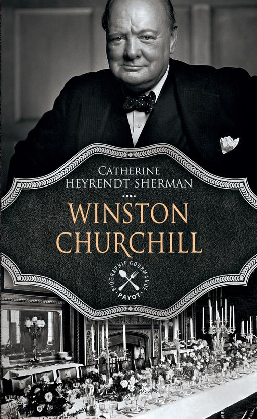 WINSTON CHURCHILL - UNE BIOGRAPHIE GASTRONOMIQUE