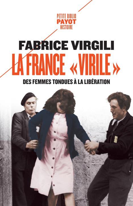 "LA FRANCE ""VIRILE"" - DES FEMMES TONDUES A LA LIBERATION"