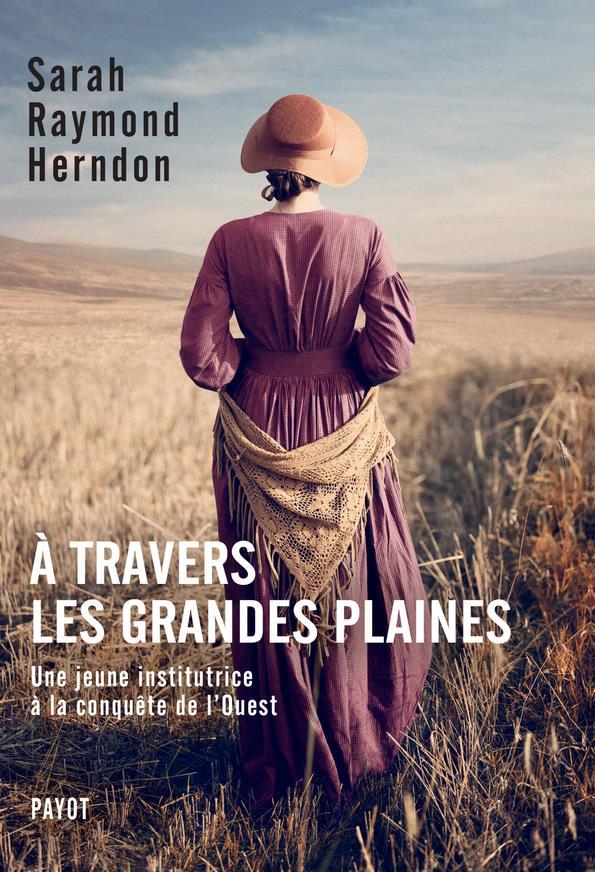 A TRAVERS LES GRANDES PLAINES - UNE JEUNE INSTITUTRICE A LA CONQUETE DE L'OUEST