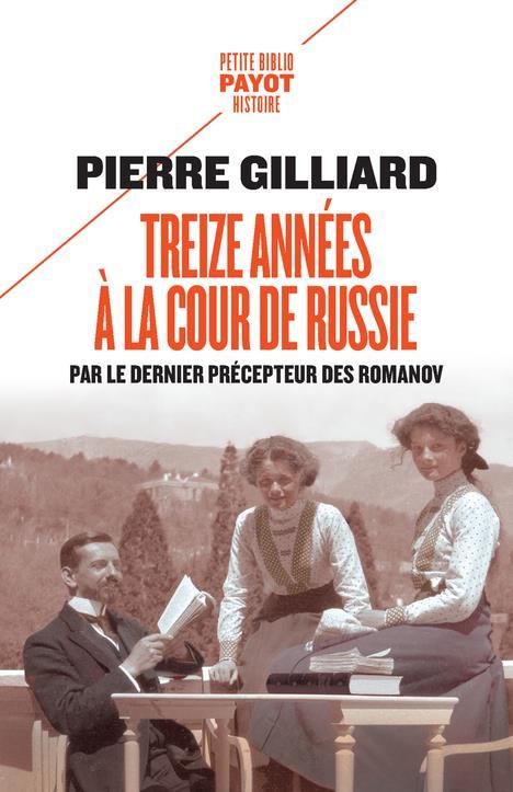 TREIZE ANNEES A LA COUR DE RUSSIE - PAR LE DERNIER PRECEPTEUR DES ROMANOV