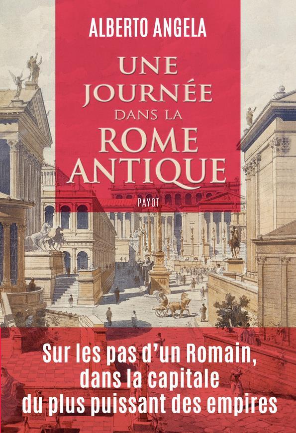 UNE JOURNEE DANS LA ROME ANTIQUE - SUR LES  PAS D'UN ROMAIN, DANS LA CAPITALE DU PLUS PUISSANT DES E