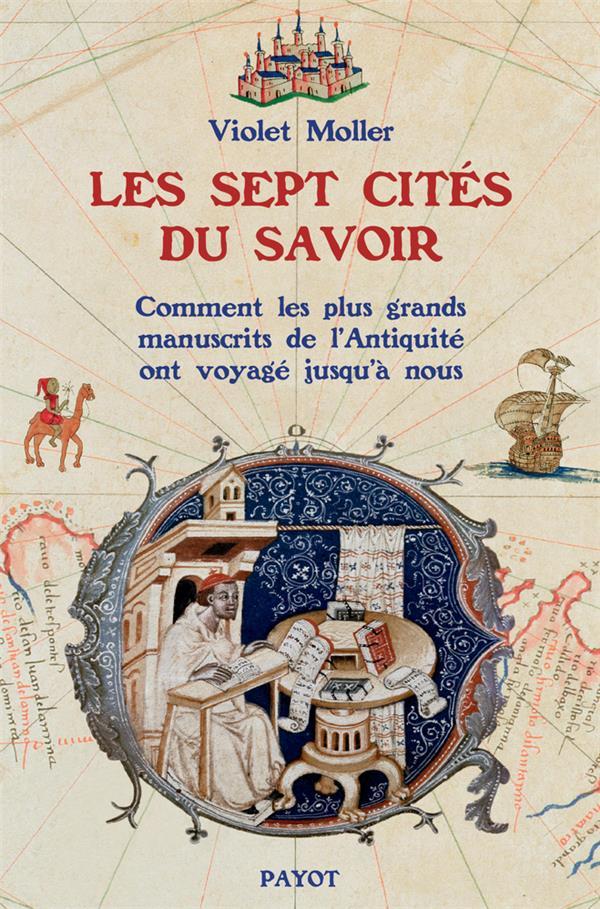 LES SEPT CITES DU SAVOIR - COMMENT LES PLUS GRANDS MANUSCRITS DE L'ANTIQUITE ONT VOYAGE JUSQU'A NOUS